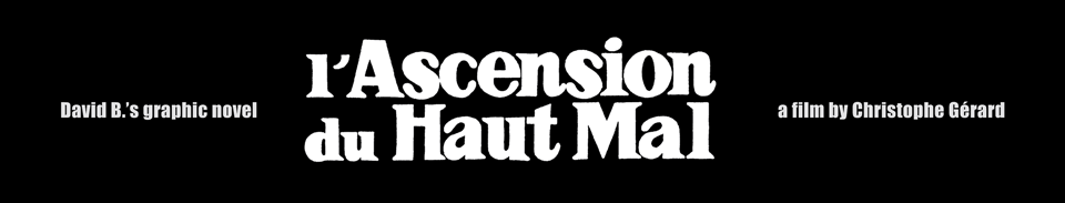 David B.'s graphic novel - L'ascension du Haut Mal - a film by Christophe Gérard